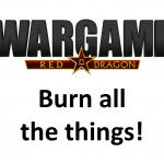 Wargame Red Dragon – Burn all the things!