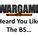 Wargame Red Dragon – Heard You Like The B5…