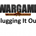 Wargame Red Dragon – Slugging It Out