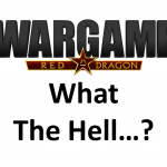 Wargame Red Dragon – What The Hell…?