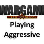 Wargame Red Dragon – Playing Aggressive